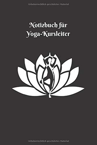 Notizbuch für Yoga-Kursleiter: Logbuch für Yoga-Kurse • Notizbuch Yoga • Yoga Planer • Softcover • 110 Seiten
